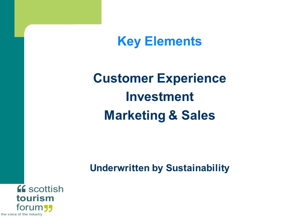 Key Elements Customer Experience Investment Marketing & Sales Underwritten by Sustainability