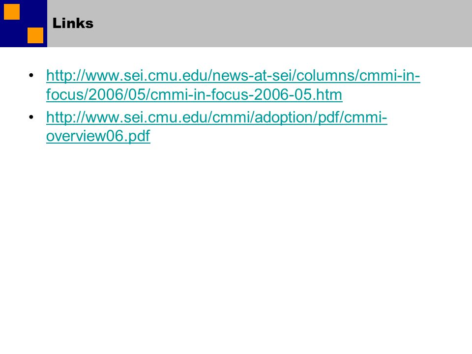 Links http://www.sei.cmu.edu/news-at-sei/columns/cmmi-in- focus/2006/05/cmmi-in-focus-2006-05.htmhttp://www.sei.cmu.edu/news-at-sei/columns/cmmi-in- f