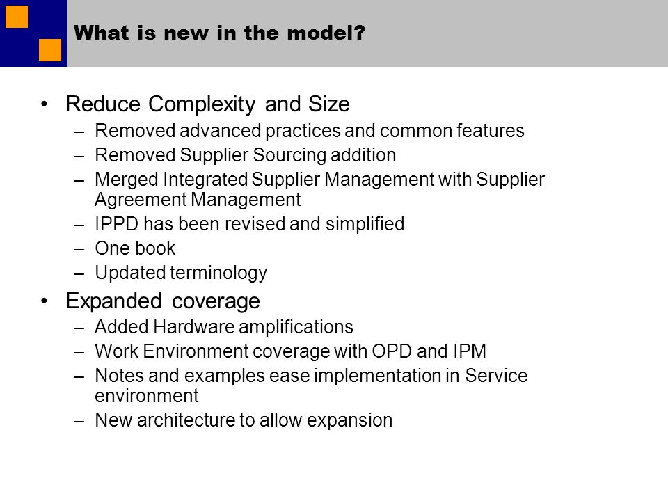What is new in the model? Reduce Complexity and Size –Removed advanced practices and common features –Removed Supplier Sourcing addition –Merged Integ