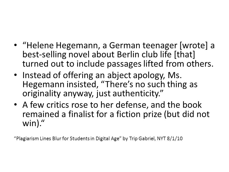 """Helene Hegemann, a German teenager [wrote] a best-selling novel about Berlin club life [that] turned out to include passages lifted from others. Inst"
