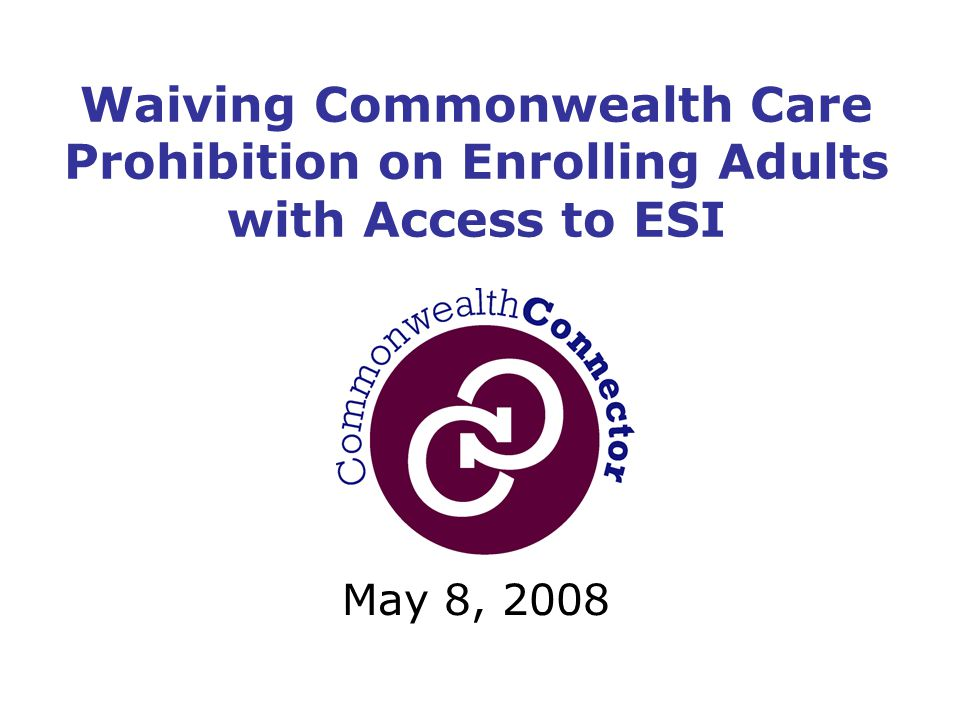 May 8, 2008 Waiving Commonwealth Care Prohibition on Enrolling Adults with Access to ESI