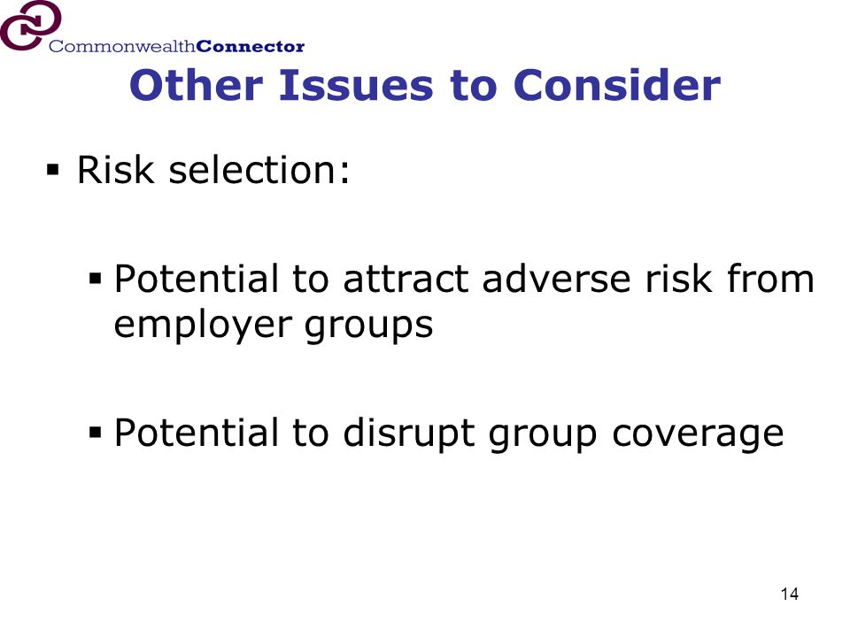 14 Other Issues to Consider  Risk selection:  Potential to attract adverse risk from employer groups  Potential to disrupt group coverage
