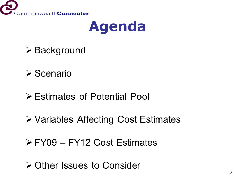 2 Agenda  Background  Scenario  Estimates of Potential Pool  Variables Affecting Cost Estimates  FY09 – FY12 Cost Estimates  Other Issues to Con