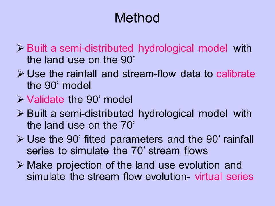 Method  Built a semi-distributed hydrological model with the land use on the 90'  Use the rainfall and stream-flow data to calibrate the 90' model  Validate the 90' model  Built a semi-distributed hydrological model with the land use on the 70'  Use the 90' fitted parameters and the 90' rainfall series to simulate the 70' stream flows  Make projection of the land use evolution and simulate the stream flow evolution- virtual series