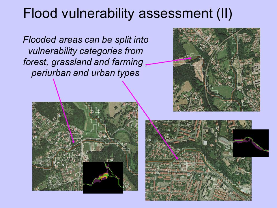 Flooded areas can be split into vulnerability categories from forest, grassland and farming, periurban and urban types Flood vulnerability assessment (II)