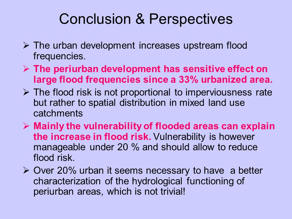 Conclusion & Perspectives  The urban development increases upstream flood frequencies.