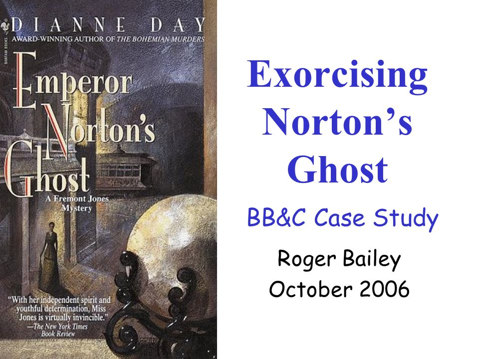 Exorcising Norton's Ghost BB&C Case Study Roger Bailey October 2006