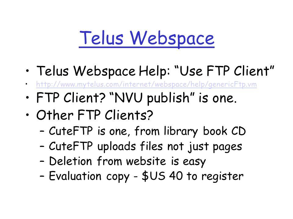 "Telus Webspace Telus Webspace Help: ""Use FTP Client"" http://www.mytelus.com/internet/webspace/help/genericFtp.vm FTP Client? ""NVU publish"" is one. Oth"