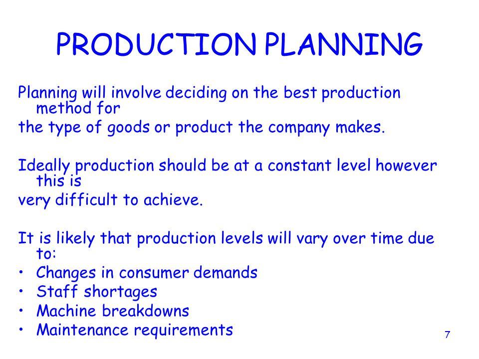 6 INPUT, PROCESS, OUTPUT Production Systems Throughout the operations process decisions have to be made about the nature of that process. Planning - W
