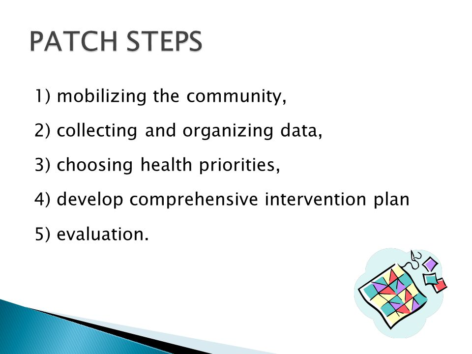 1) mobilizing the community, 2) collecting and organizing data, 3) choosing health priorities, 4) develop comprehensive intervention plan 5) evaluatio