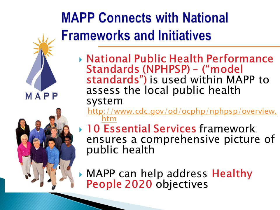 """ National Public Health Performance Standards (NPHPSP) – (""""model standards"""") is used within MAPP to assess the local public health system http://www."""