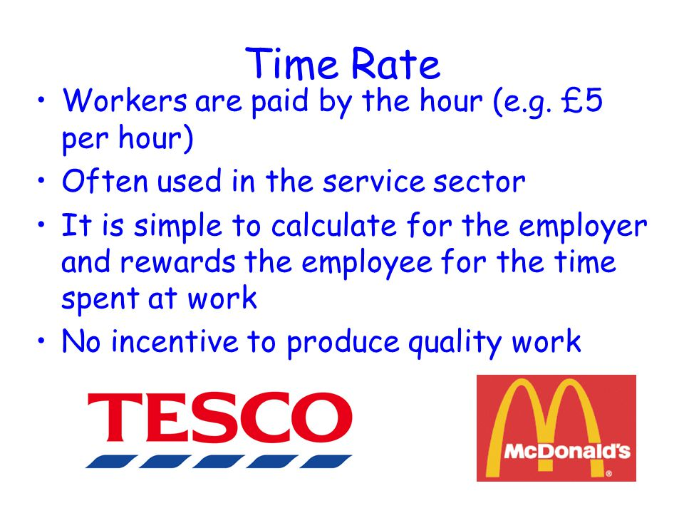 Time Rate Workers are paid by the hour (e.g.
