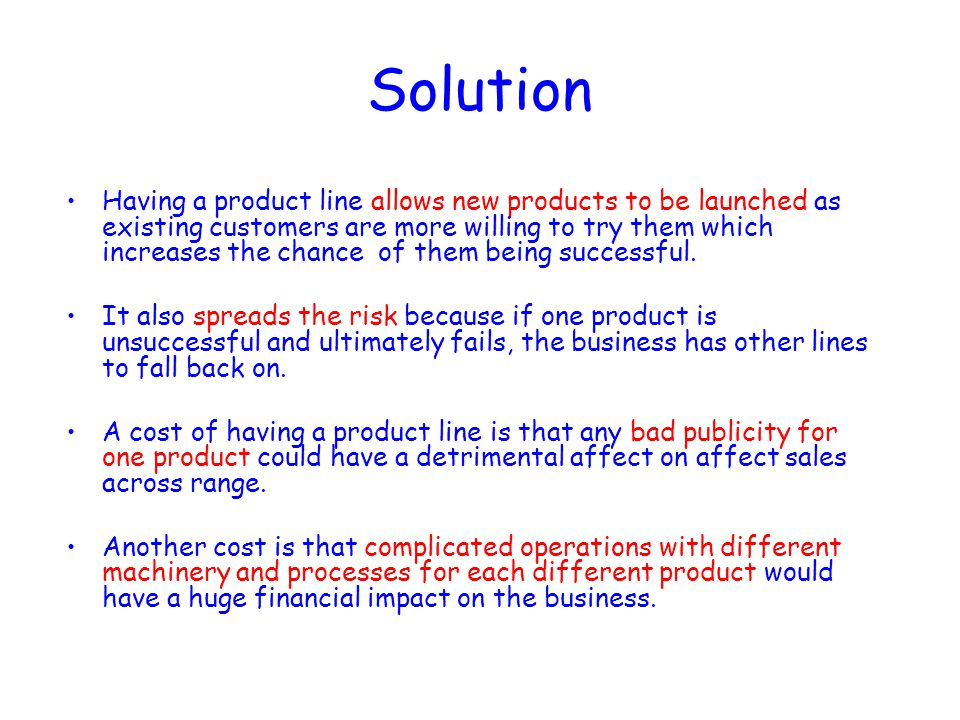 Solution Having a product line allows new products to be launched as existing customers are more willing to try them which increases the chance of the