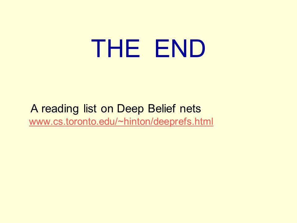 THE END A reading list on Deep Belief nets www.cs.toronto.edu/~hinton/deeprefs.html www.cs.toronto.edu/~hinton/deeprefs.html