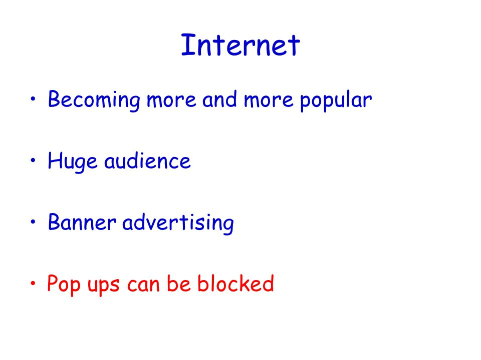 Internet Becoming more and more popular Huge audience Banner advertising Pop ups can be blocked