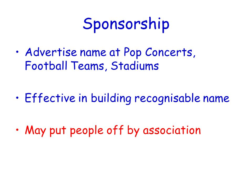 Sponsorship Advertise name at Pop Concerts, Football Teams, Stadiums Effective in building recognisable name May put people off by association