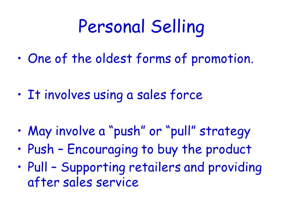 Personal Selling One of the oldest forms of promotion.