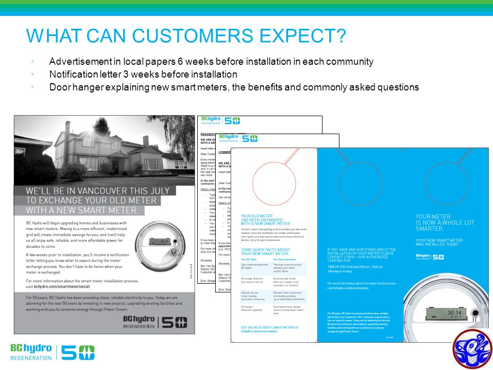 Advertisement in local papers 6 weeks before installation in each community Notification letter 3 weeks before installation Door hanger explaining new smart meters, the benefits and commonly asked questions WHAT CAN CUSTOMERS EXPECT.