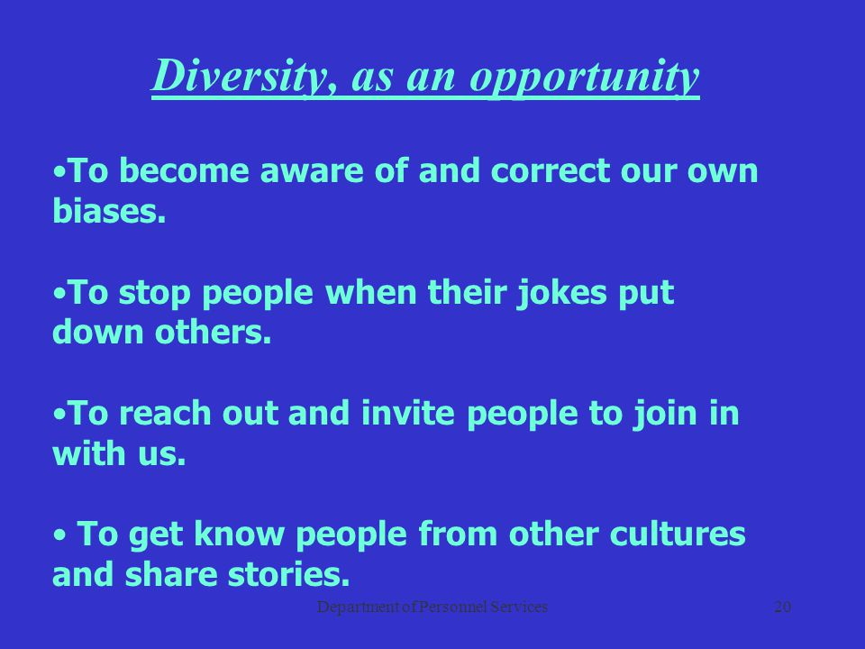 Department of Personnel Services20 Diversity, as an opportunity To become aware of and correct our own biases.