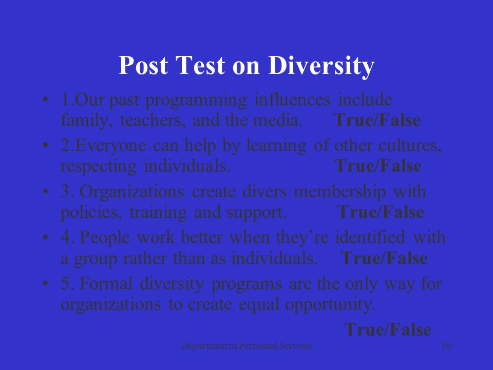 Department of Personnel Services30 Post Test on Diversity 1.Our past programming influences include family, teachers, and the media.