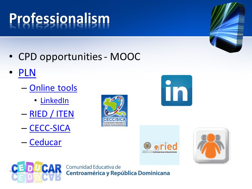 CPD opportunities - MOOC PLN – Online tools Online tools LinkedIn – RIED / ITEN RIED / ITEN – CECC-SICA CECC-SICA – Ceducar Ceducar