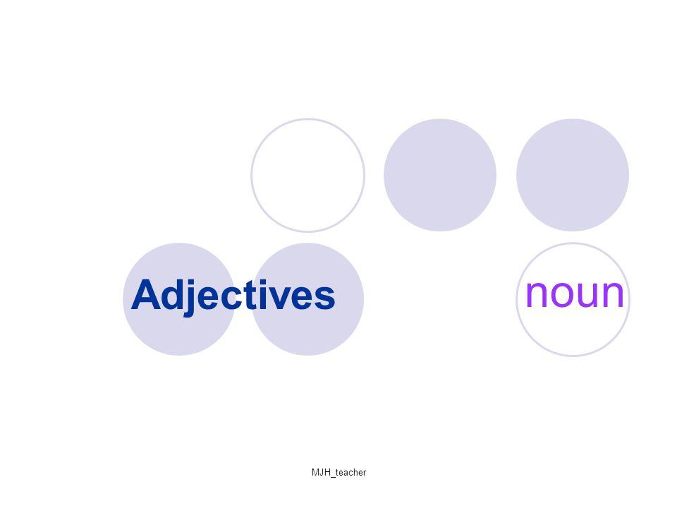 MJH_teacher Adjectives noun