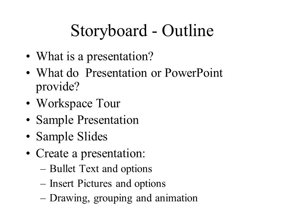 Storyboard - Outline What is a presentation.What do Presentation or PowerPoint provide.
