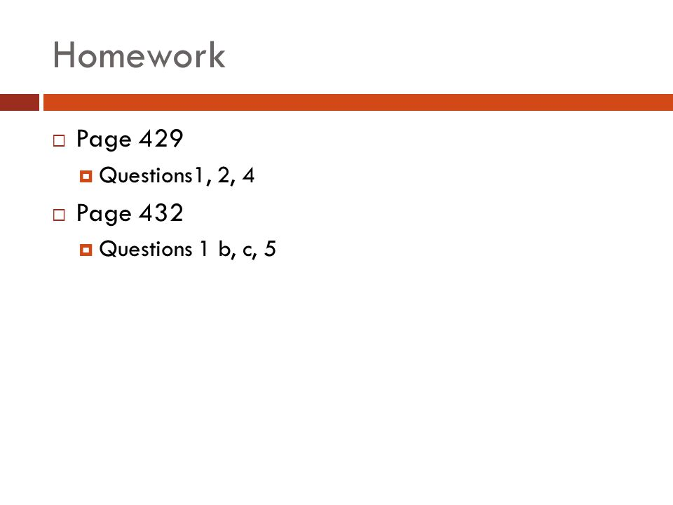 Homework  Page 429  Questions1, 2, 4  Page 432  Questions 1 b, c, 5