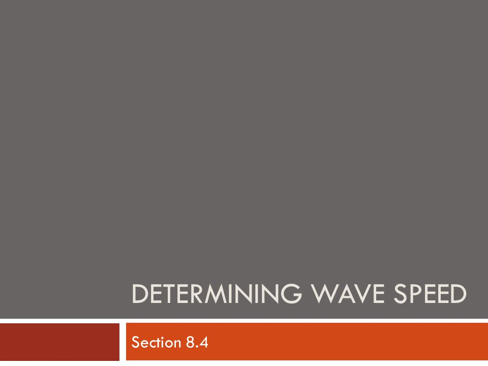 DETERMINING WAVE SPEED Section 8.4