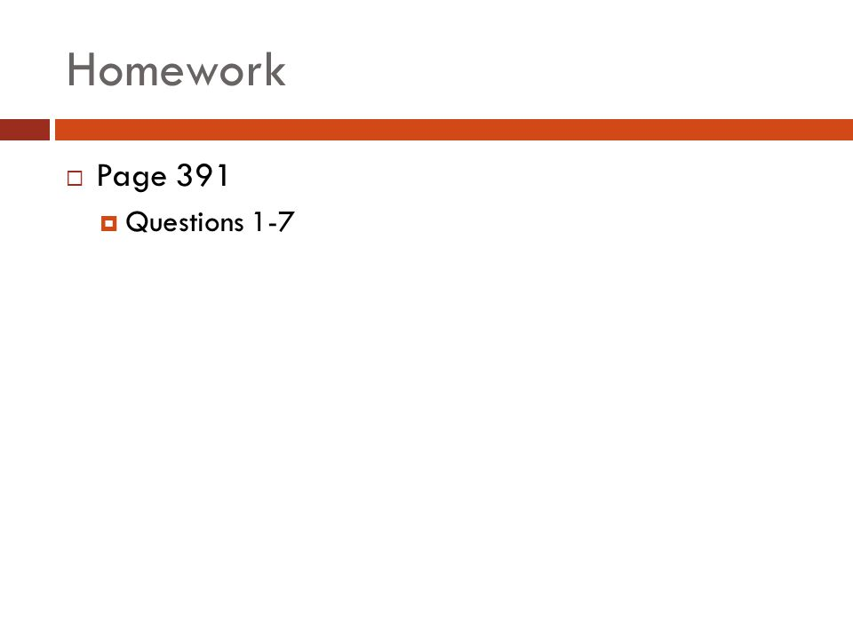 Homework  Page 391  Questions 1-7