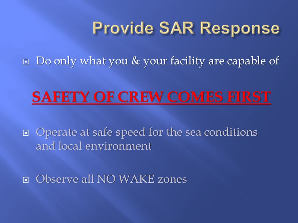  Do only what you & your facility are capable of SAFETY OF CREW COMES FIRST  Operate at safe speed for the sea conditions and local environment  Observe all NO WAKE zones