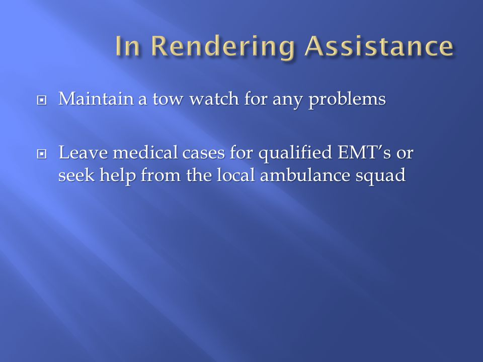  Maintain a tow watch for any problems  Leave medical cases for qualified EMT's or seek help from the local ambulance squad