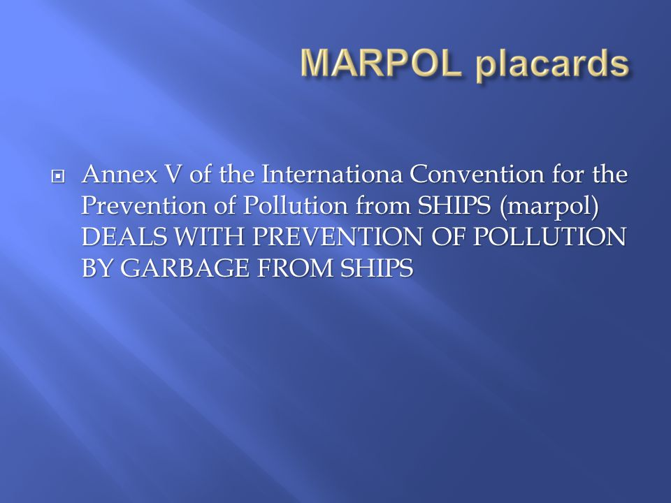  Annex V of the Internationa Convention for the Prevention of Pollution from SHIPS (marpol) DEALS WITH PREVENTION OF POLLUTION BY GARBAGE FROM SHIPS