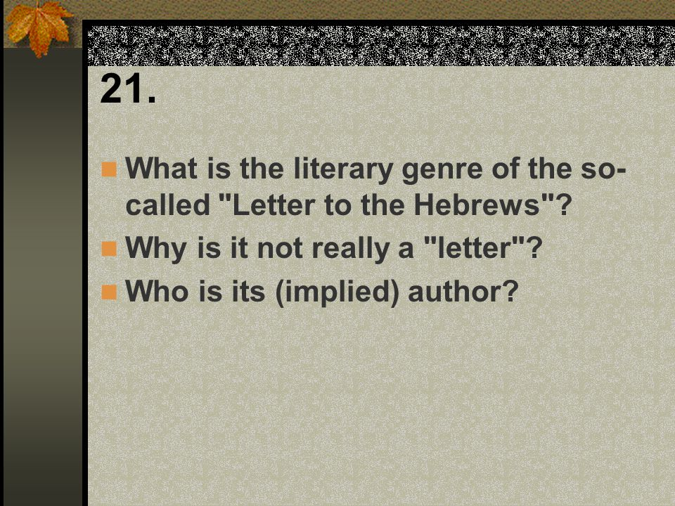 21. What is the literary genre of the so- called