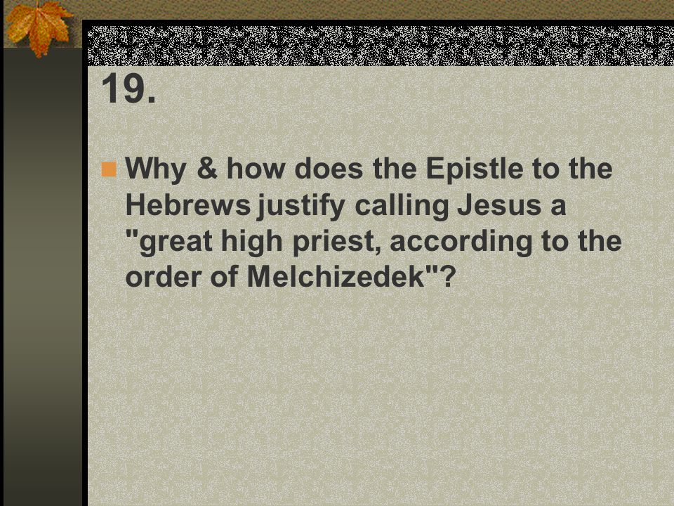 19. Why & how does the Epistle to the Hebrews justify calling Jesus a