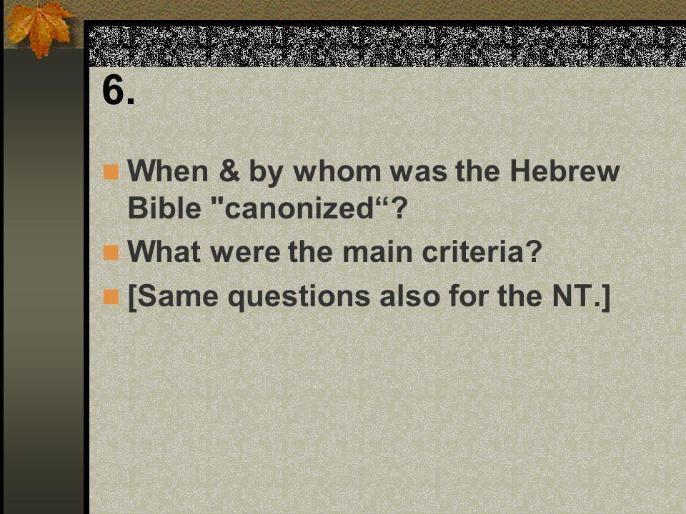 6. When & by whom was the Hebrew Bible