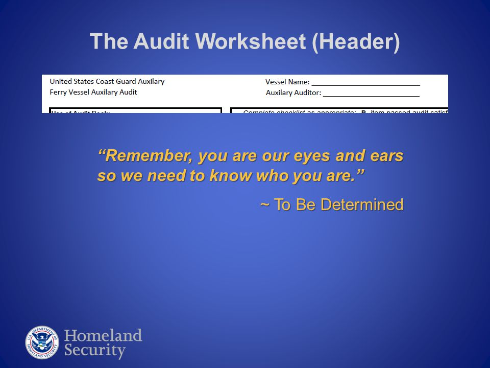 """The Audit Worksheet (Header) """"Remember, you are our eyes and ears so we need to know who you are."""" ~ To Be Determined"""