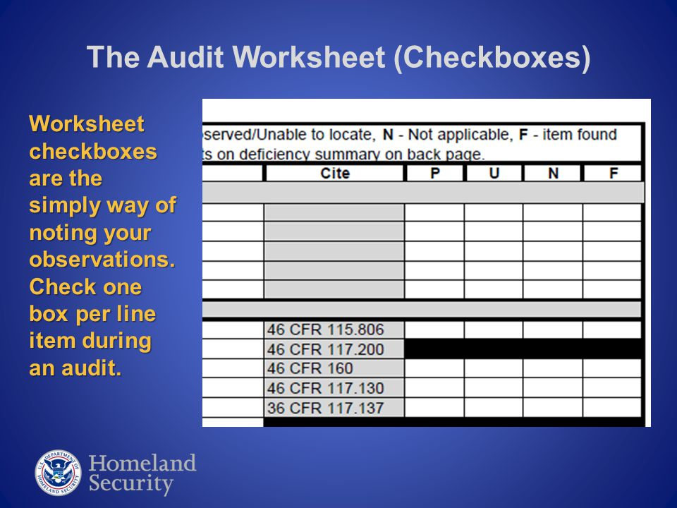 The Audit Worksheet (Checkboxes) P – Simply make a mark in the open checkbox under the letter P column, if the observed item satisfactorily PASSED your audit