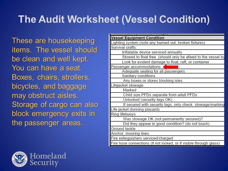The Audit Worksheet (Vessel Condition) These are housekeeping items. The vessel should be clean and well kept. You can have a seat. Boxes, chairs, str