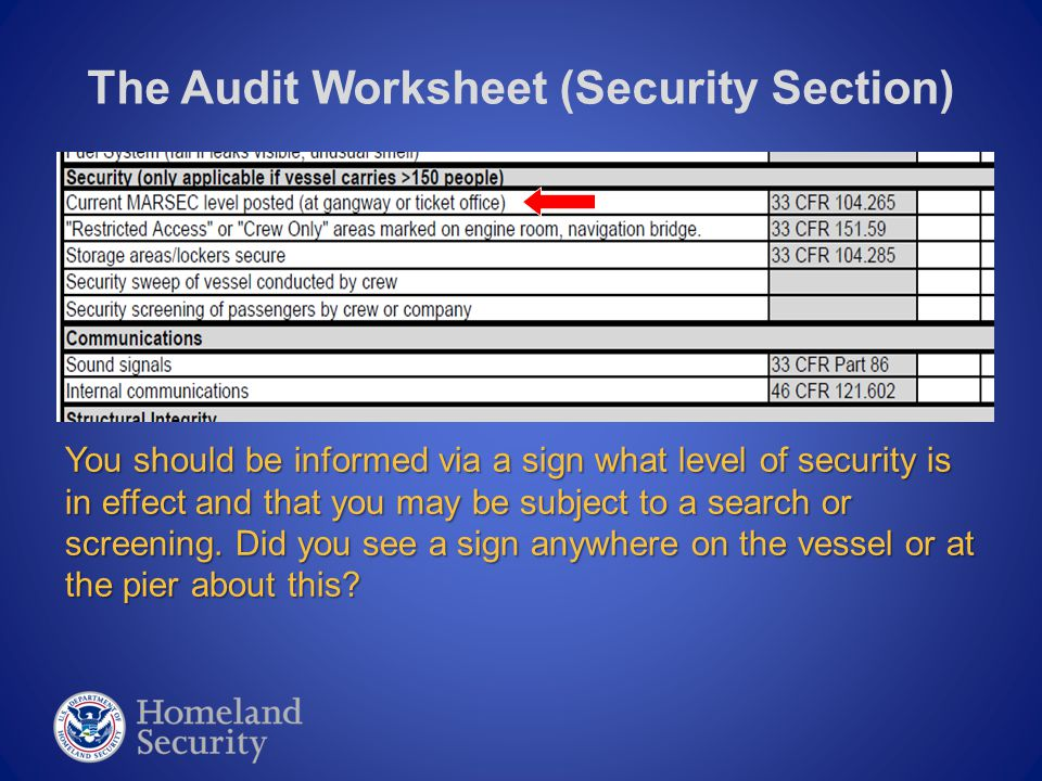 The Audit Worksheet (Security Section) You should be informed via a sign what level of security is in effect and that you may be subject to a search o
