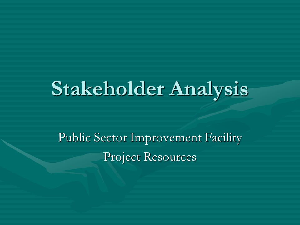 Stakeholder Analysis Public Sector Improvement Facility Project Resources
