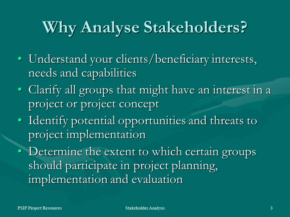 PSIF Project ResourcesStakeholder Analysis3 Why Analyse Stakeholders.