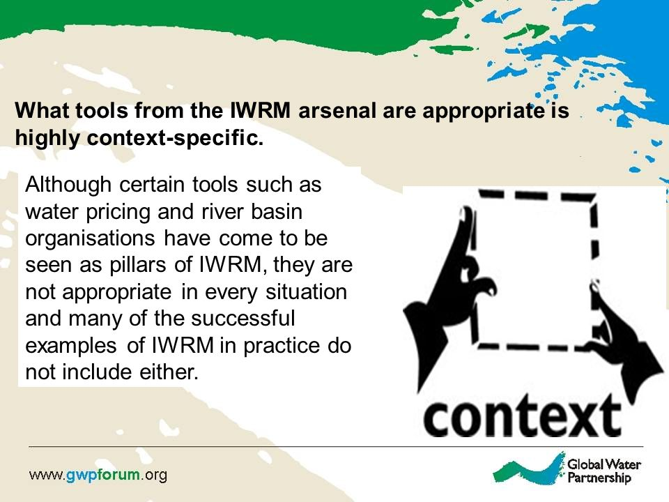 What tools from the IWRM arsenal are appropriate is highly context-specific. Although certain tools such as water pricing and river basin organisation