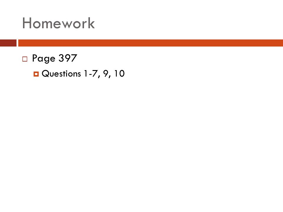 Homework  Page 397  Questions 1-7, 9, 10
