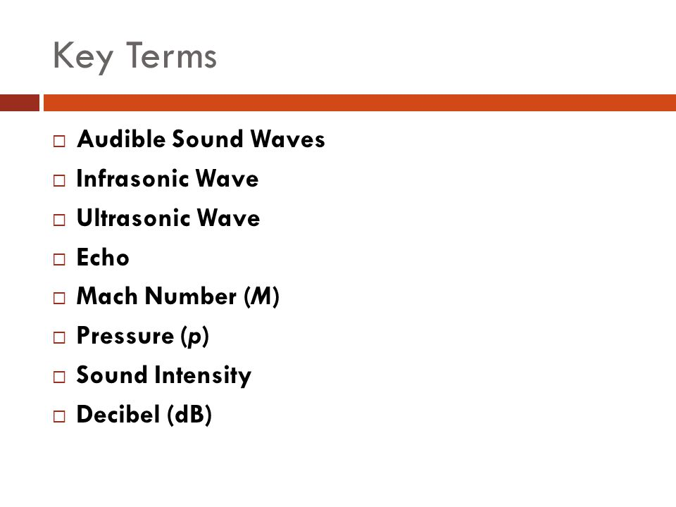 Key Terms  Audible Sound Waves  Infrasonic Wave  Ultrasonic Wave  Echo  Mach Number (M)  Pressure (p)  Sound Intensity  Decibel (dB)