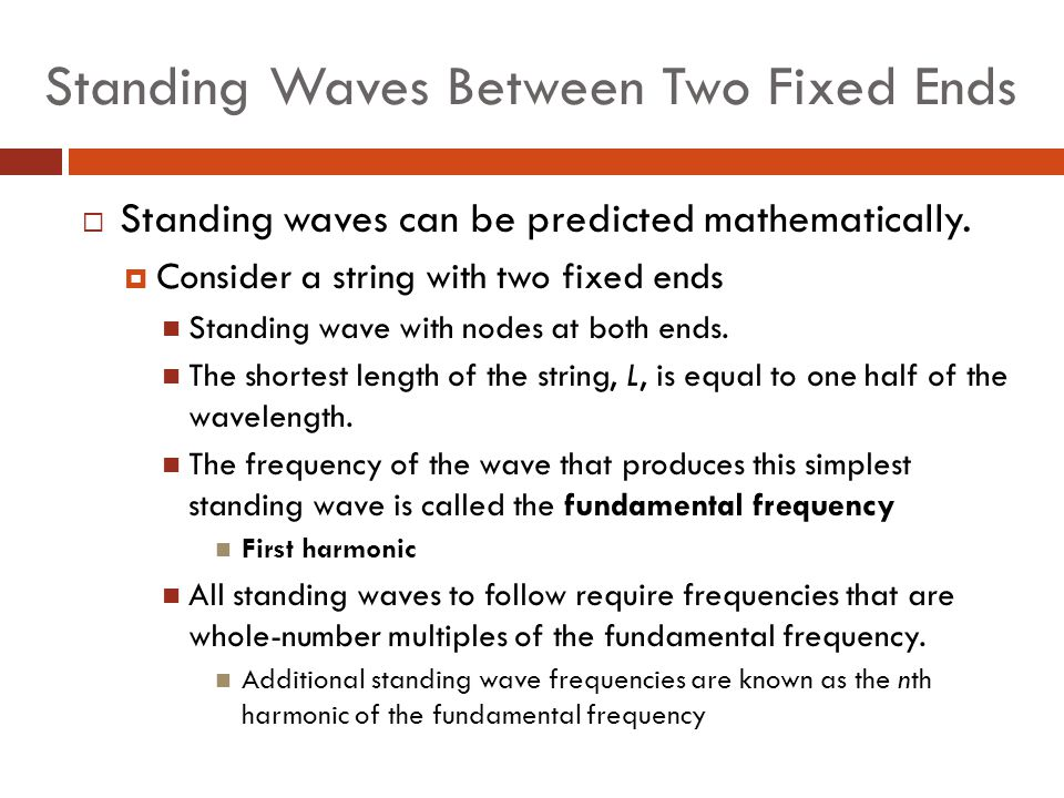 Standing Waves Between Two Fixed Ends  Standing waves can be predicted mathematically.  Consider a string with two fixed ends Standing wave with nod