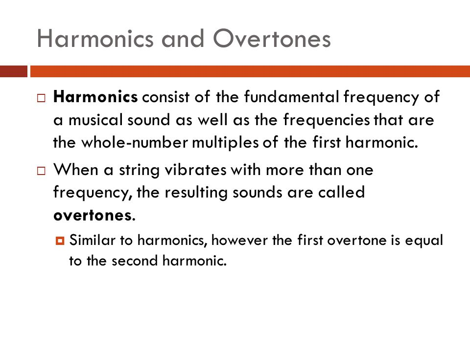 Harmonics and Overtones  Harmonics consist of the fundamental frequency of a musical sound as well as the frequencies that are the whole-number multi