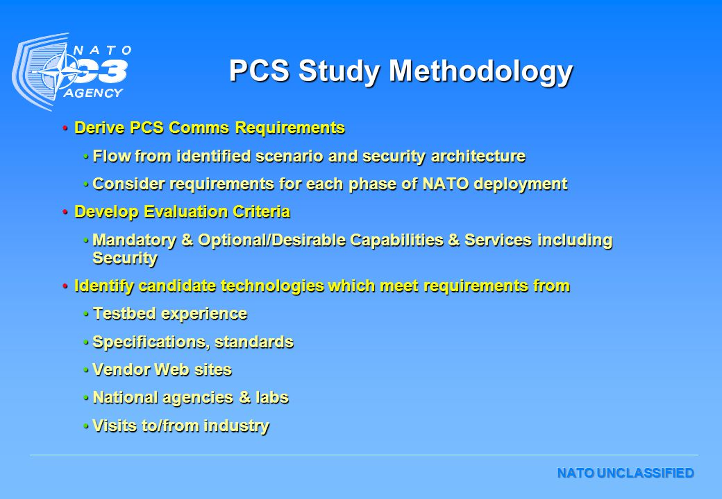 NATO UNCLASSIFIED PCS Study Methodology Derive PCS Comms RequirementsDerive PCS Comms Requirements Flow from identified scenario and security architec