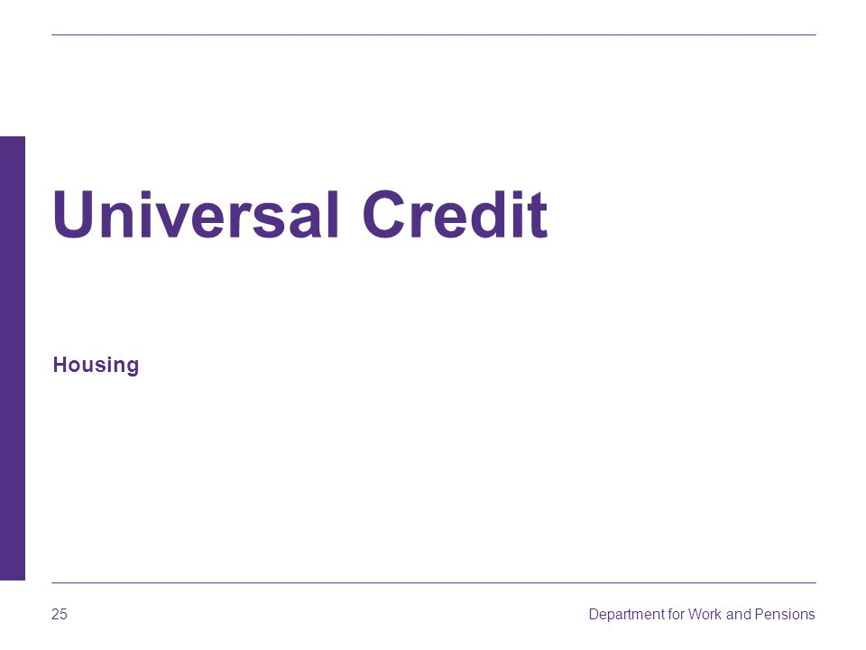 Department for Work and Pensions 25 Housing Universal Credit