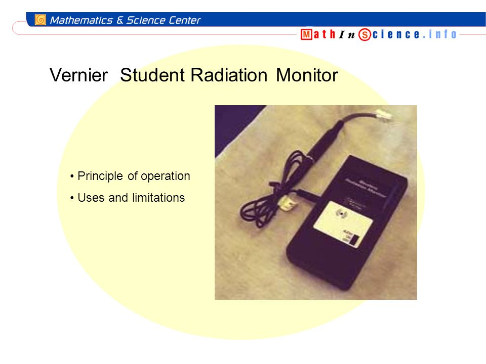 Vernier Student Radiation Monitor Principle of operation Uses and limitations